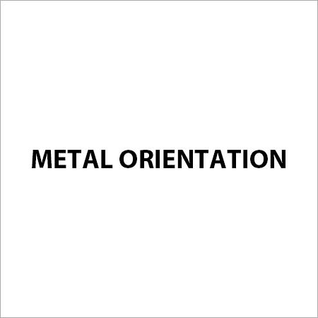 Metal Orientation