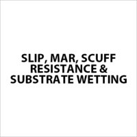 Slip, mar, scuff resistance & Substrate wetting