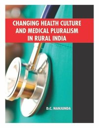 Changing Health Culture and Medical Pluralism  in Rural India