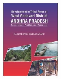 Development in Tribal Areas of  West Godavari  District ANDHRA PRADESH Perspectives, Problems and Prospects