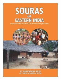 Souras of Eastern India  (Socio-Economic & Cultural Life of a Fascinating Hill Tribe)