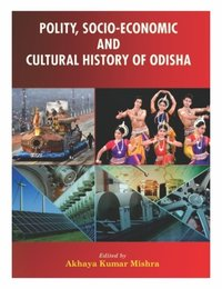 Polity, Socio-Economic and Cultural History of Odisha Akhaya Kumar Mishra
