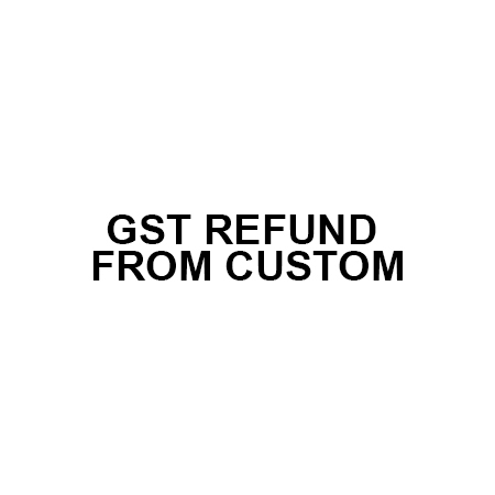 GST Refund from Custom