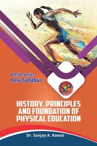 History, Principles and Foundation of Physical Education (B.P.Ed. New Syllabus) - 2019