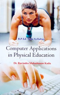 Computer Applications in Physical Education (B.P.Ed. New Syllabus) - 2019
