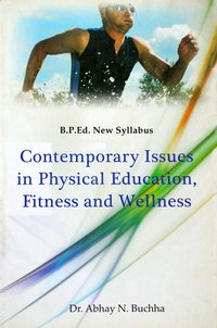 Contemporary Issues in Physical Education, Fitness and Wellness (B.P.Ed. New Syllabus) - 2019