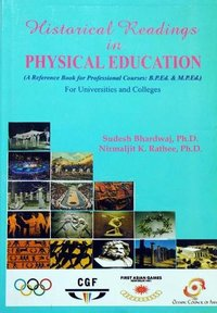 Historical Readings in Physical Education ( A Reference Book for Professional Courses: B.P.Ed. & M.P.Ed.)