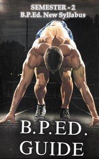 B.P.Ed. Guide (Semester 2) - Physical Education B.P.ed. Guide for  Semester II