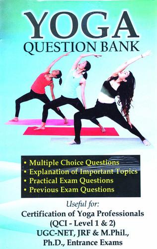 """""""Yoga Question Bank (For Certification of Yoga Professionals (Level-1 & Level-2) - UGC-NET (Yoga), QCI Level-1& 2, JRF, M.A. (Yoga), PGDY, M.A. (Eng.), B.Ed., Ph.D, M.Phil, DSM, PGDSE"""")"""