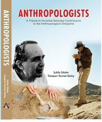 ANTHROPOLOGISTS (A TRIBUTE TO HUNDRED SELECTED CONTRIBUTORS TO THE ANTHROPOLOGICAL DISCIPLINE)