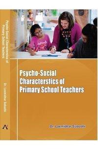 PSYCHO-SOCIOAL CHARACTERSTICS OF PRIMARY SCHOOL TEACHERS