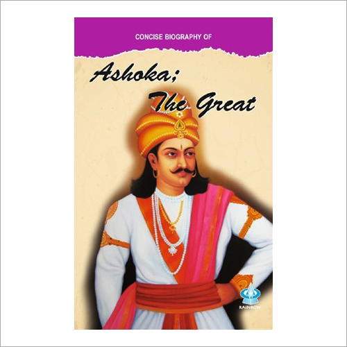 Concise Biography Of Ashoka The Great