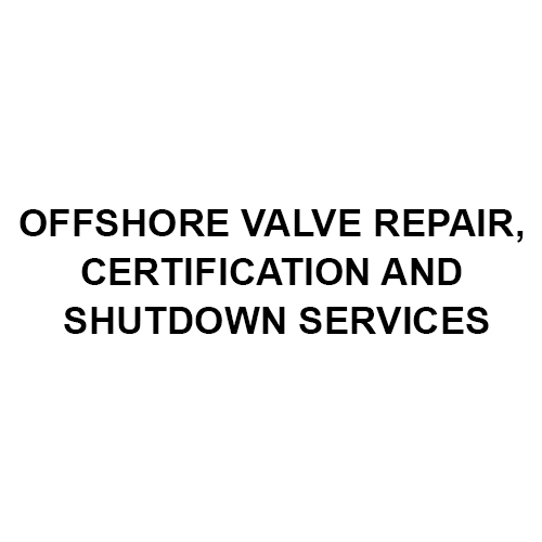 Offshore Valve Repair Certification And Shutdown Services