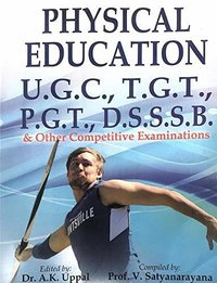 Physical Education U.G.C., T.G.T., P.G.T.,D.S.S.S.B.  and other Competitive Examinations- First Edition