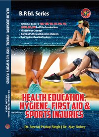 Health Education, Hygiene, First Aid & Sports Injuries (B.P.Ed. New Syllabus based book and also useful as reference book for UGC-NET, NVS, DSSSB, KVS, TGT, PGT, PTI & other competitive examinations)