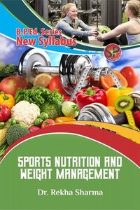 Sports Nutrition And Weight Management (B.P.Ed New Syllabus)