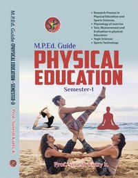Physical Eduction M.P.Ed. Guide (Semester - I) - The guide contains material for the first of the four semester. The guide would also be handy in preparing for competitive examinations too.