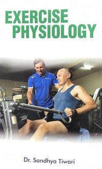 Exercise Physiology (For Physical Education Teachers, Coaches, Students and Fitness Experts)