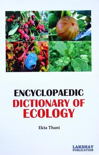 Encyclopaedic Dictionary of Ecology (The book is endeavoured to include the more important terms used at advanced level)