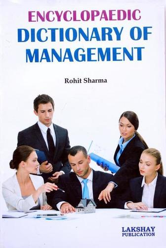 Encyclopaedic Dictionary of Management (The book is endeavoured to include the more important terms used at advanced level)