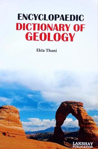 Encyclopaedic Dictionary of Geology (The book is endeavoured to include the more important terms used at advanced level)