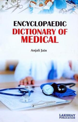 Encyclopaedic Dictionary of Medical (The book is endeavoured to include the more important terms used at advanced level)