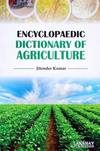 Encyclopaedic Dictionary of Agriculture  (The book is endeavoured to include the more important terms used at advanced level)