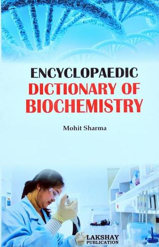 Encyclopaedic Dictionary of Biochemistry (The book is endeavoured to include the more important terms used at advanced level)