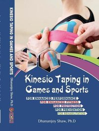 Kinesio Taping in Games and Sports (A good book for enhanced Performance and Fitness, Protection, Prevention and Rehabilitation)