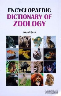 Encyclopaedic Dictionary of Zoology (The book is endeavoured to include the more important terms used at advanced level)