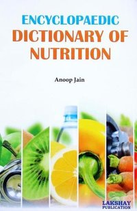 Encyclopaedic Dictionary of Nutrition (The book is endeavoured to include the more important terms used at advanced level)
