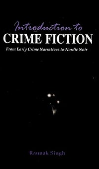 Introduction to Crime Fiction From Early Crime Narratives to Nordic Noir