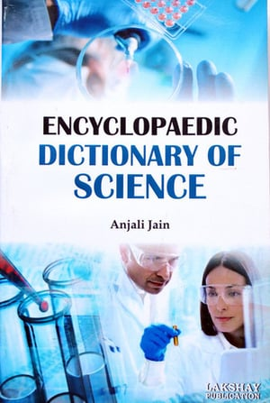 Encyclopaedic Dictionary of Science (The book is endeavoured to include the more important terms used at advanced level)