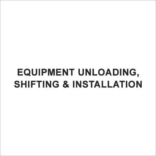 Equipment Unloading, Shifting & Installation