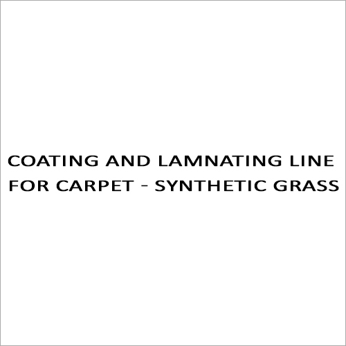 Coating And Lamnating Line For Carpet - Synthetic Grass