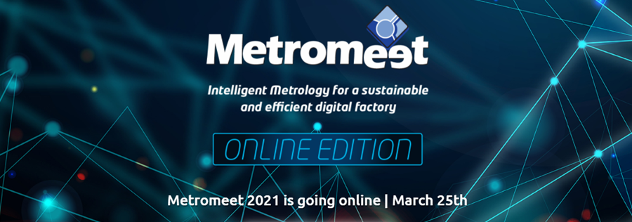 METROMEET 2021 INTELLIGENT METROLOGY FOR A SUSTAINABLE AND EFFICIENT DIGITAL FACTORY