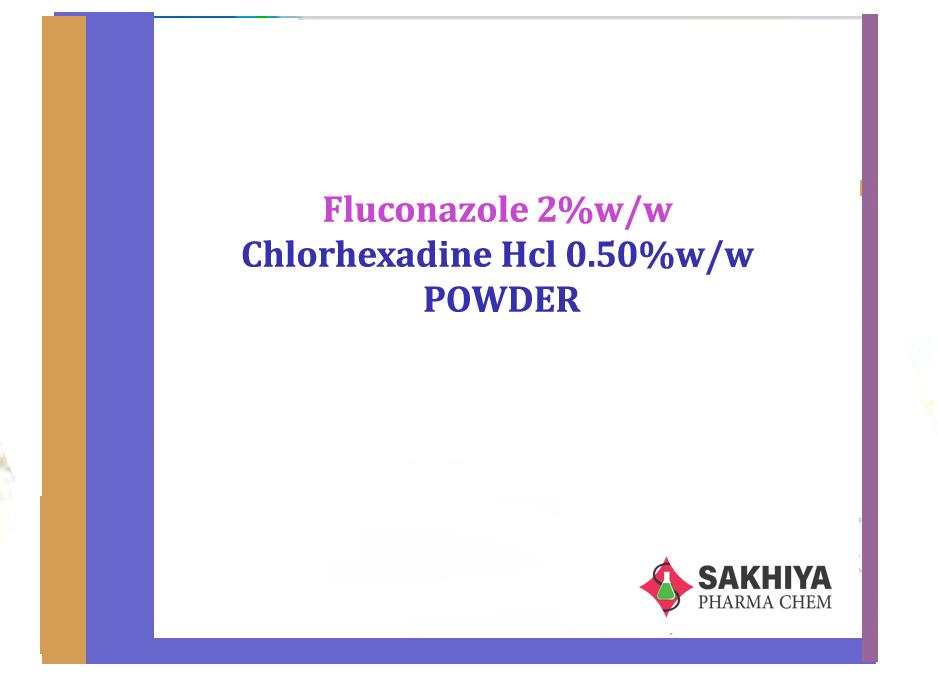 Fluconazole 2%w/w + Chlorhexidine Hcl 0.50%w/w Powder
