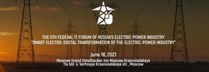 """The 5th Federal IT Forum of Russia's Electric-Power Industry """"Smart Electro: Digital Transformation of the Electric-Power Industry"""""""