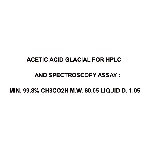 Acetic Acid Glacial For HPlc And Spectroscopy Assay Min 99.8% Ch3Co2H M W 60.05 Liquid D 1.05