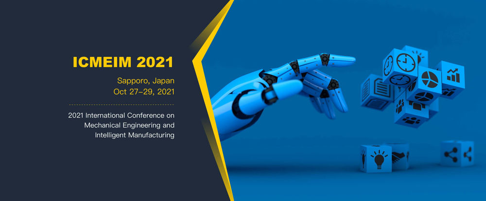 2021 International Conference on Mechanical Engineering and Intelligent Manufacturing (ICMEIM 2021)