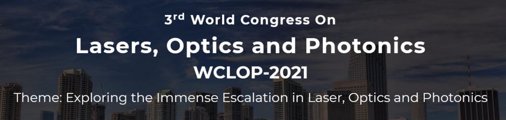 3rd World Congress On Lasers, Optics and Photonics (WCLOP - 2021)